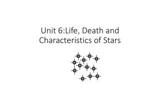 Unit 6:Life, Death and Characteristics of Stars