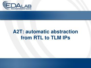 A2T: automatic abstraction  from RTL to TLM IPs