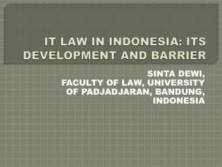 IT LAW IN INDONESIA: ITS DEVELOPMENT AND BARRIER