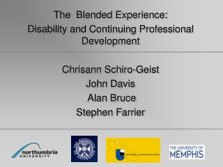 The  Blended Experience:   Disability and Continuing Professional Development Chrisann Schiro-Geist  John Davis  Alan Br