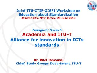 Dr . Bilel Jamoussi Chief, Study Groups Department, ITU-T