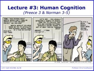Lecture #3: Human Cognition (Preece 3 & Norman 3-5)