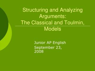 Structuring and Analyzing Arguments:  The Classical and Toulmin, Models