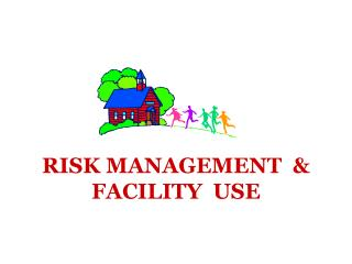 RISK MANAGEMENT  &  FACILITY  USE