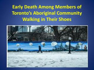 Early  Death  A mong  M embers  of Toronto's Aboriginal  Community Walking  in  Their  S hoes