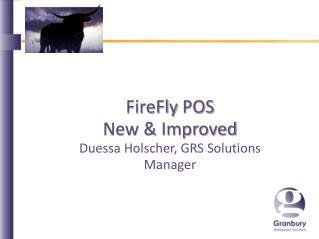 FireFly  POS New & Improved Duessa Holscher , GRS Solutions Manager