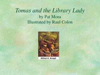 Tomas and the Library Lady by Pat Mora Illustrated by Raul Colon