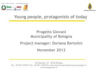 Progetto Giovani Municipality of Bologna Project manager: Doriana Bortolini November 2012