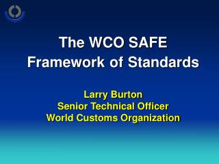 Components of the New WCO SAFE Framework of Standards: Introduction and General Provisions;