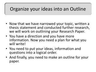 Organize your ideas into an Outline