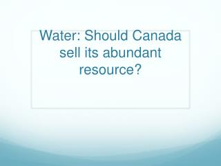 Water: Should Canada sell its abundant resource?