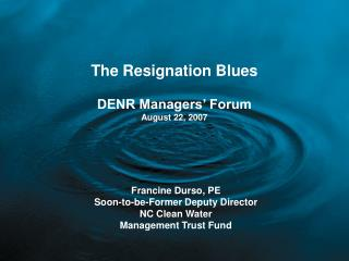 The Resignation Blues  DENR Managers  Forum August 22, 2007