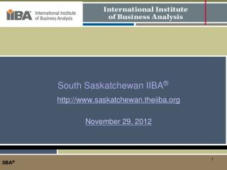 South Saskatchewan IIBA ® saskatchewan.theiiba November 29, 2012