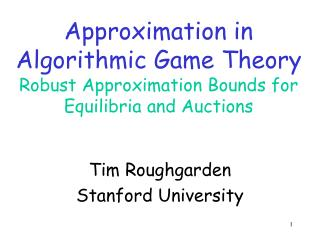 Approximation in Algorithmic Game Theory Robust Approximation Bounds for  Equilibria  and Auctions