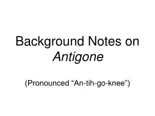 Background Notes on  Antigone