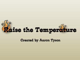 Raise the Temperature