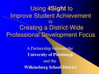 Using 4Sight to  Improve Student Achievement by   Creating a District-Wide Professional Development Focus