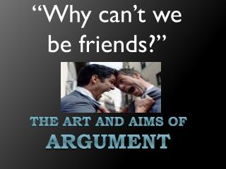 The art and aims of  argument