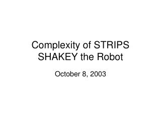 Complexity of STRIPS SHAKEY the Robot