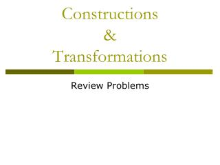 Constructions & Transformations