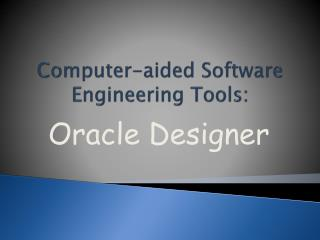 Computer-aided Software Engineering Tools: