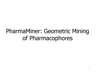 PharmaMiner :  Geometric Mining of  Pharmacophores