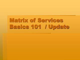 Matrix of Services Basics 101  / Update