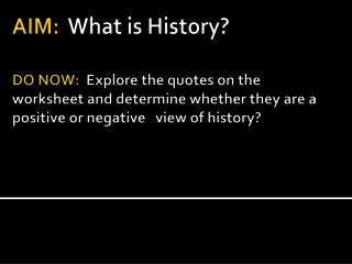 AIM:   What is History?