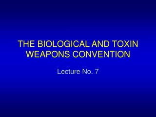 THE BIOLOGICAL AND TOXIN WEAPONS CONVENTION
