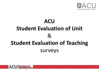 ACU Student Evaluation of Unit & Student Evaluation of Teaching surveys