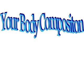 Your Body Compositon