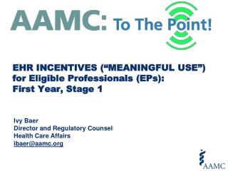 "EHR INCENTIVES (""MEANINGFUL USE"") for Eligible Professionals (EPs):           First Year, Stage 1"