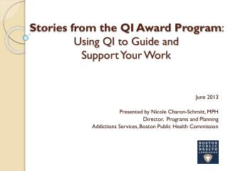Stories from the QI Award Program :  Using QI to Guide and  Support Your Work