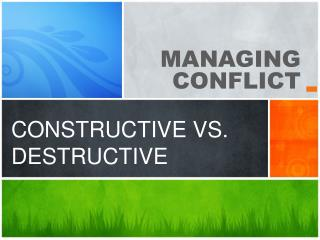 CONSTRUCTIVE VS. DESTRUCTIVE