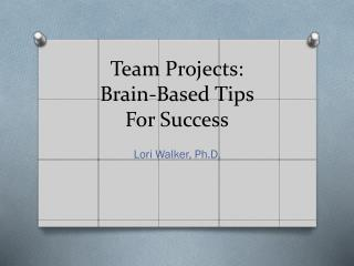 Team Projects: Brain-Based Tips  For Success