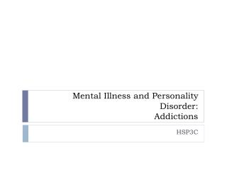 Mental Illness and Personality Disorder:  Addictions