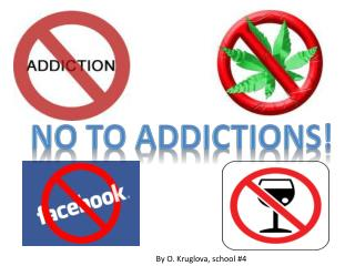 No to  addiction S !