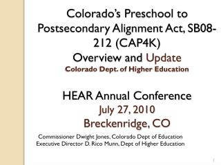 Colorado s Preschool to Postsecondary Alignment Act, SB08-212 CAP4K Overview and Update Colorado Dept. of Higher Educati