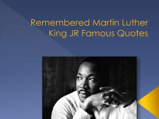 Remembered Martin Luther King JR Famous Quotes