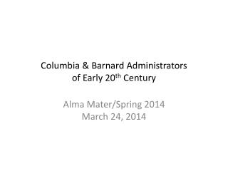 Columbia & Barnard Administrators of Early 20 th  Century