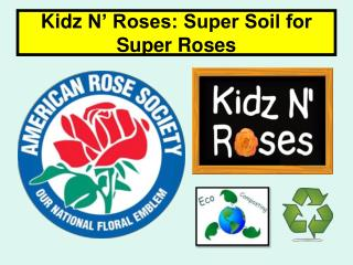 Kidz  N' Roses: Super Soil for Super Roses