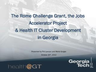 The Rome Challenge Grant, the Jobs Accelerator Project  & Health IT Cluster Development in Georgia