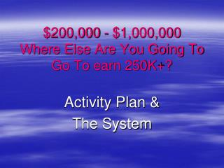 $200,000 - $1,000,000  Where Else Are You Going To Go To earn 250K+?