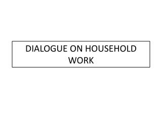 DIALOGUE  ON HOUSEHOLD WORK