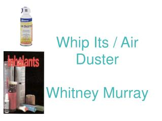 Whip Its / Air Duster Whitney Murray