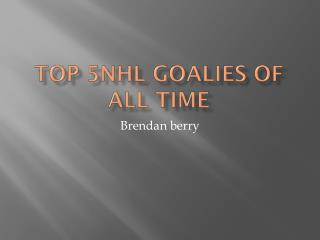 Top 5NHL goalies of all time
