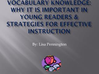 VOCABULARY KNOWLEDGE: Why It is Important in Young Readers & STRATEGIES FOR EFFECTIVE INSTRUCTION