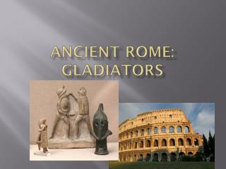 Ancient Rome: Gladiators