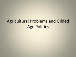 Agricultural Problems and Gilded Age Politics