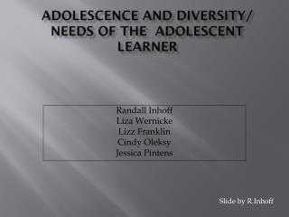 Adolescence and Diversity/ Needs of the  Adolescent learner